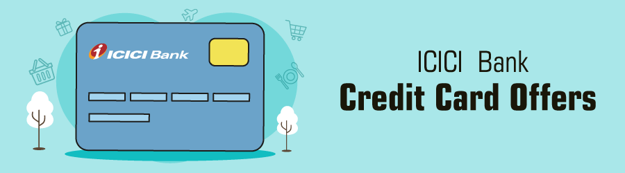 ICICI Credit Card Offers - Avail all offers as on 10 Aug 2019