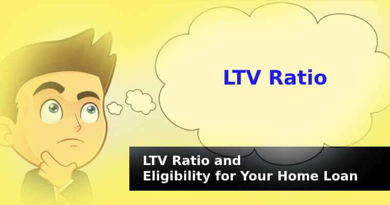 All About LTV Ratio and Eligibility for Your Home Loan