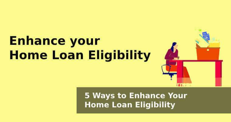 Ways to Enhance your Home Loan Eligibility
